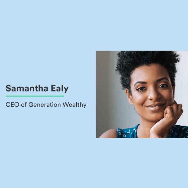 Samantha Ealy Generation Wealthy